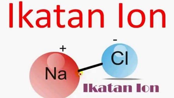 Pengertian dan Contoh Ikatan Ion